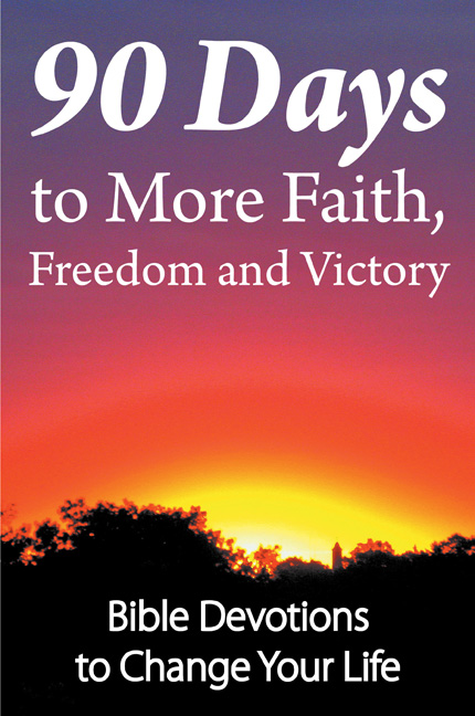 front cover of 90 Days to More Faith, Freedom and Victory
